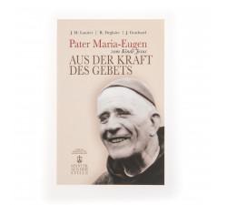 Pater Maria Eugen vom Kinde Jesus - Aus der Kraft des Gebets